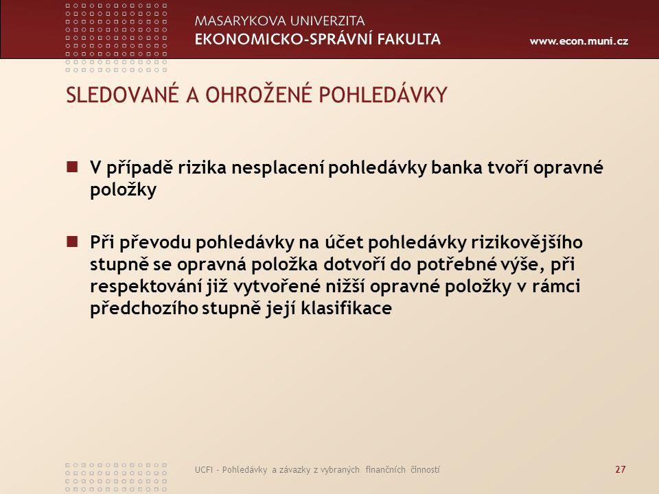 www.econ.muni.cz UCFI - Pohledávky a závazky z vybraných finančních činností27 SLEDOVANÉ A OHROŽENÉ POHLEDÁVKY V případě rizika nesplacení pohledávky