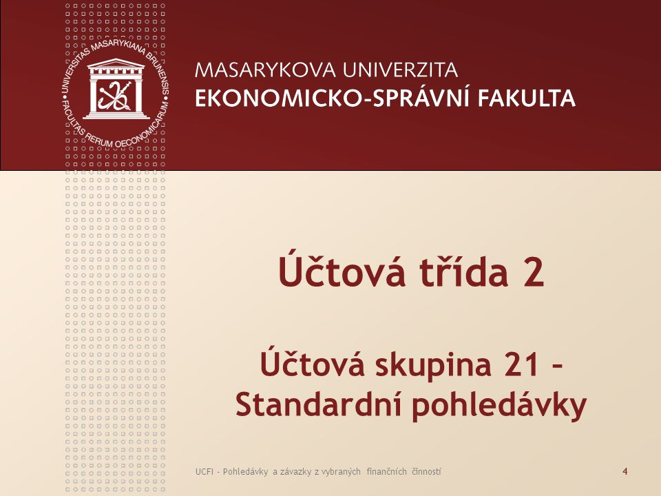 UCFI - Pohledávky a závazky z vybraných finančních činností4 Účtová třída 2 Účtová skupina 21 – Standardní pohledávky