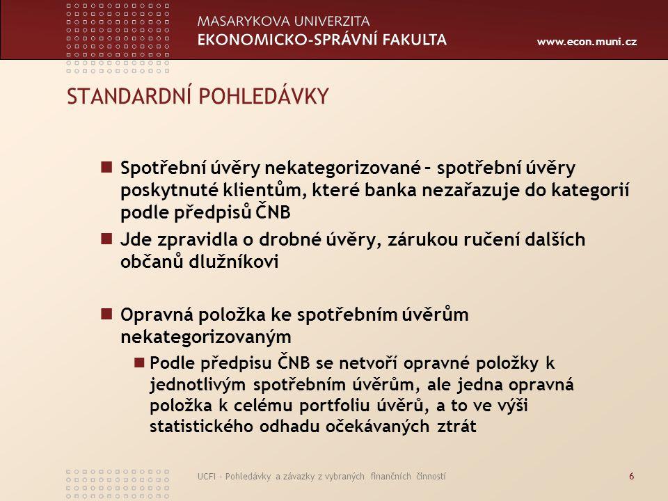 www.econ.muni.cz UCFI - Pohledávky a závazky z vybraných finančních činností6 STANDARDNÍ POHLEDÁVKY Spotřební úvěry nekategorizované – spotřební úvěry