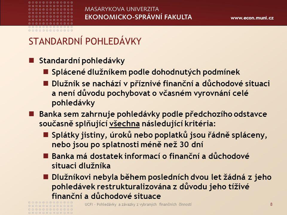 www.econ.muni.cz UCFI - Pohledávky a závazky z vybraných finančních činností8 STANDARDNÍ POHLEDÁVKY Standardní pohledávky Splácené dlužníkem podle doh