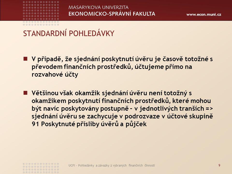 www.econ.muni.cz UCFI - Pohledávky a závazky z vybraných finančních činností30 SLEDOVANÉ A OHROŽENÉ POHLEDÁVKY Výtah z vyhlášky č.123/2007 Sb.