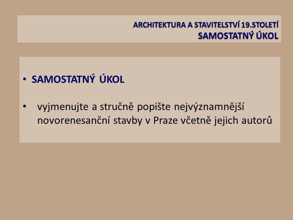 SAMOSTATNÝ ÚKOL vyjmenujte a stručně popište nejvýznamnější novorenesanční stavby v Praze včetně jejich autorů