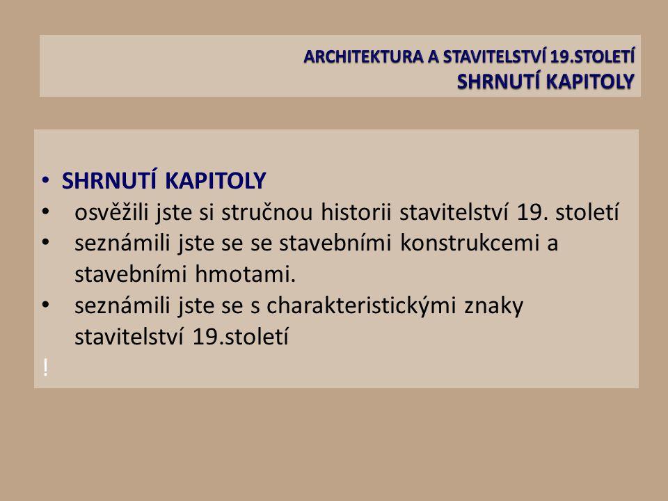 SHRNUTÍ KAPITOLY osvěžili jste si stručnou historii stavitelství 19.
