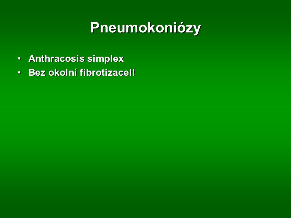 Pneumokoniózy Anthracosis simplexAnthracosis simplex Bez okolní fibrotizace!!Bez okolní fibrotizace!!