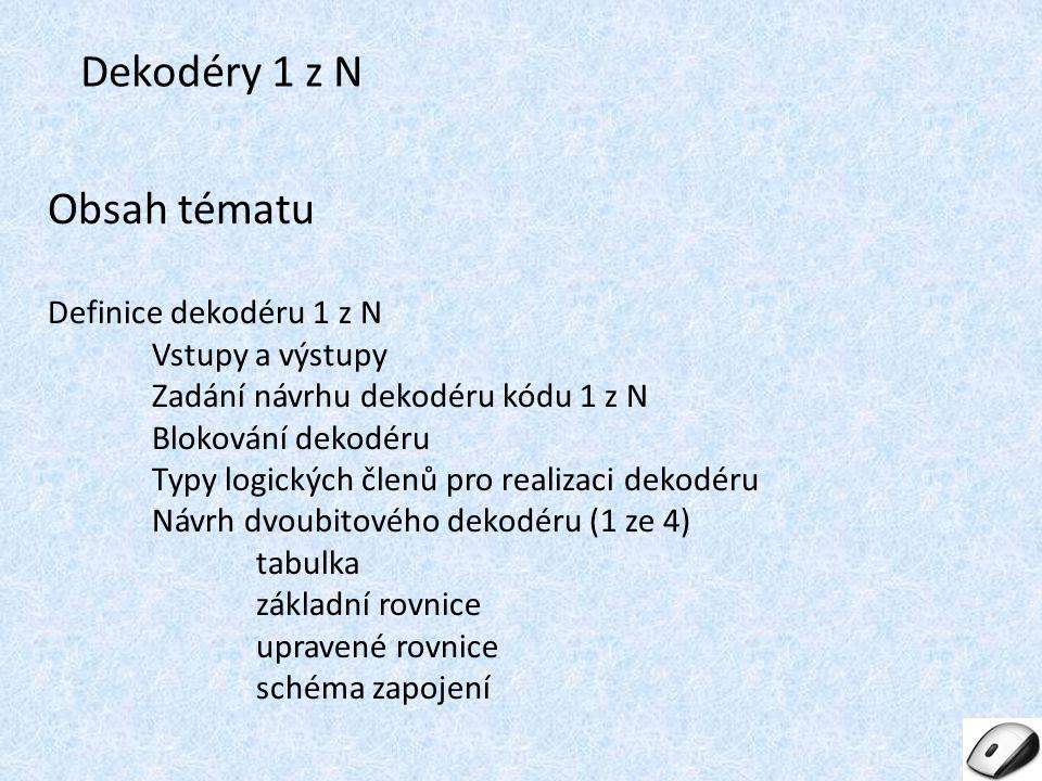 1 z N Kodér – Dekodér: - Je to obvod, který podle kombinace vstupních proměnných vytváří určitý výstupní kód (kombinaci dvojkových stavů).