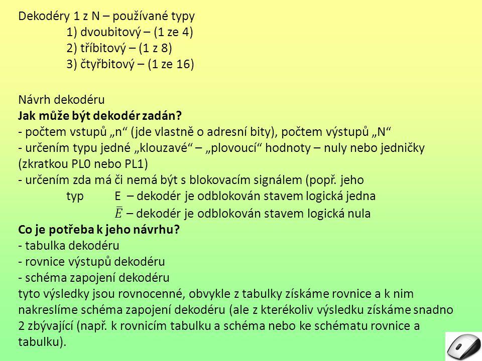 1) Dvoubitový dekodér – (dekodér 1 ze 4) Zadání: Navrhněte pomocí tabulky, rovnic a schématu zapojení dekodér typu 1 ze 4, s výstupem typu plovoucí 1 (PL1) a s blokováním logickou nulou.