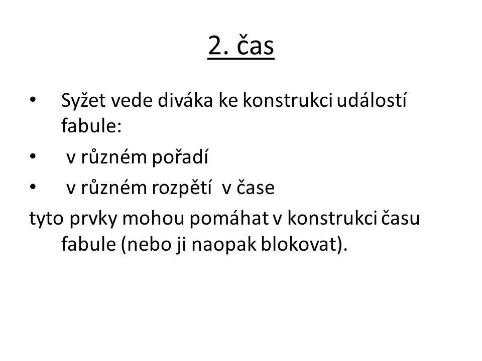 2. čas Syžet vede diváka ke konstrukci událostí fabule: v různém pořadí v různém rozpětí v čase tyto prvky mohou pomáhat v konstrukci času fabule (neb