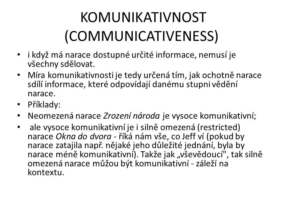 KOMUNIKATIVNOST (COMMUNICATIVENESS) i když má narace dostupné určité informace, nemusí je všechny sdělovat. Míra komunikativnosti je tedy určená tím,