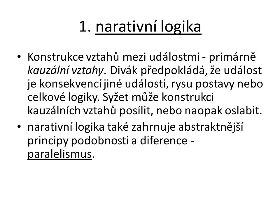 1. narativní logika Konstrukce vztahů mezi událostmi - primárně kauzální vztahy. Divák předpokládá, že událost je konsekvencí jiné události, rysu post