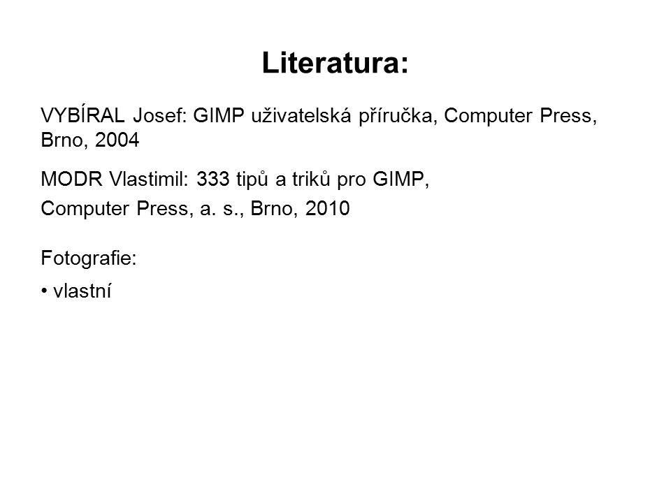 Literatura: VYBÍRAL Josef: GIMP uživatelská příručka, Computer Press, Brno, 2004 MODR Vlastimil: 333 tipů a triků pro GIMP, Computer Press, a.