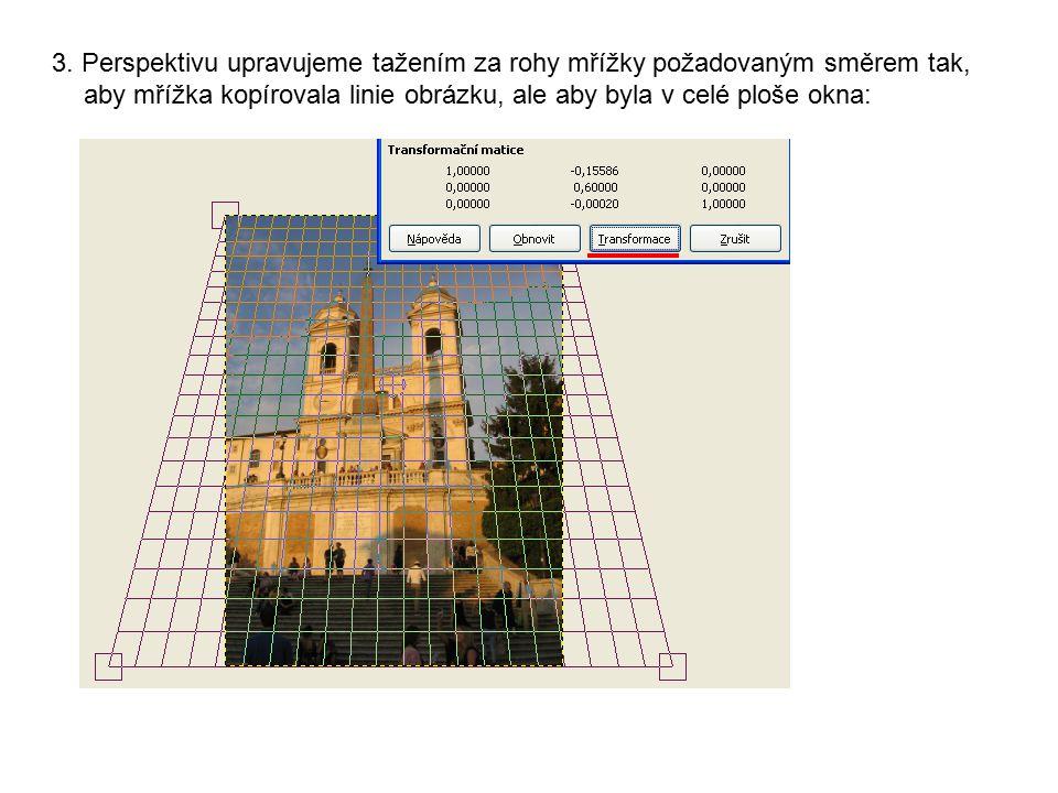 3. Perspektivu upravujeme tažením za rohy mřížky požadovaným směrem tak, aby mřížka kopírovala linie obrázku, ale aby byla v celé ploše okna: