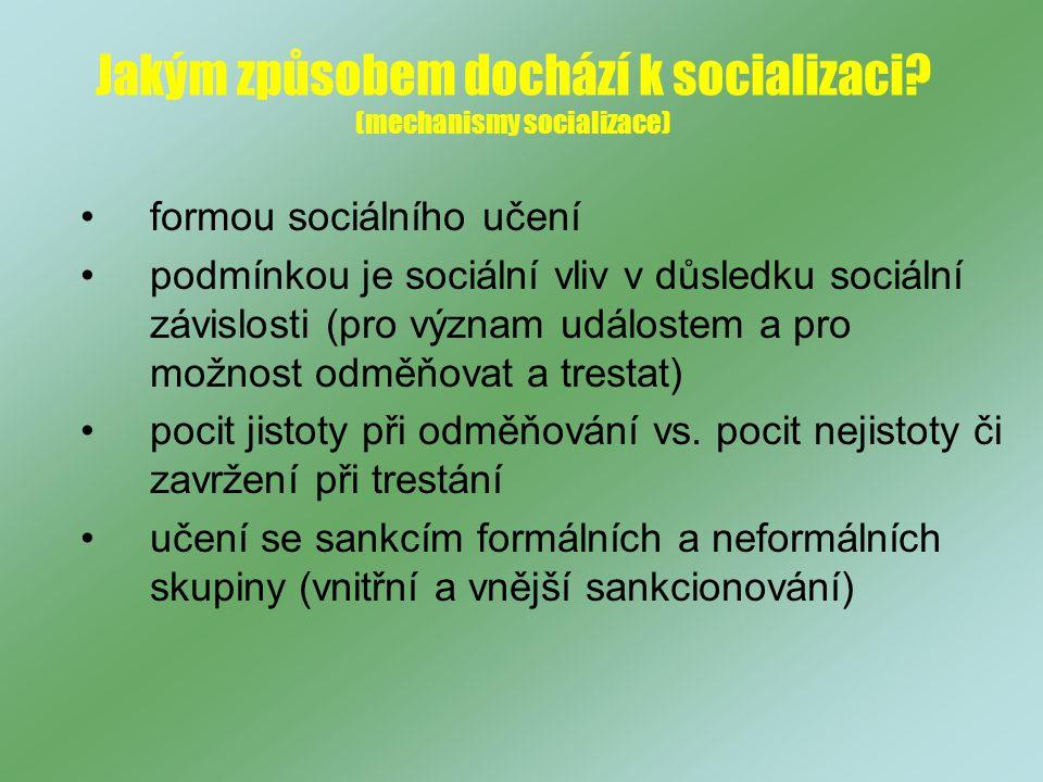 formou sociálního učení podmínkou je sociální vliv v důsledku sociální závislosti (pro význam událostem a pro možnost odměňovat a trestat) pocit jistoty při odměňování vs.