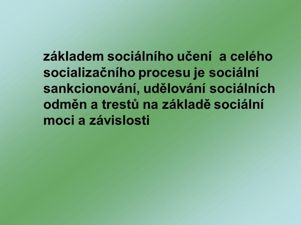 základem sociálního učení a celého socializačního procesu je sociální sankcionování, udělování sociálních odměn a trestů na základě sociální moci a závislosti