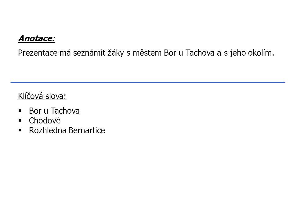 Klíčová slova:  Bor u Tachova  Chodové  Rozhledna Bernartice Anotace: Prezentace má seznámit ž áky s městem Bor u Tachova a s jeho okolím.