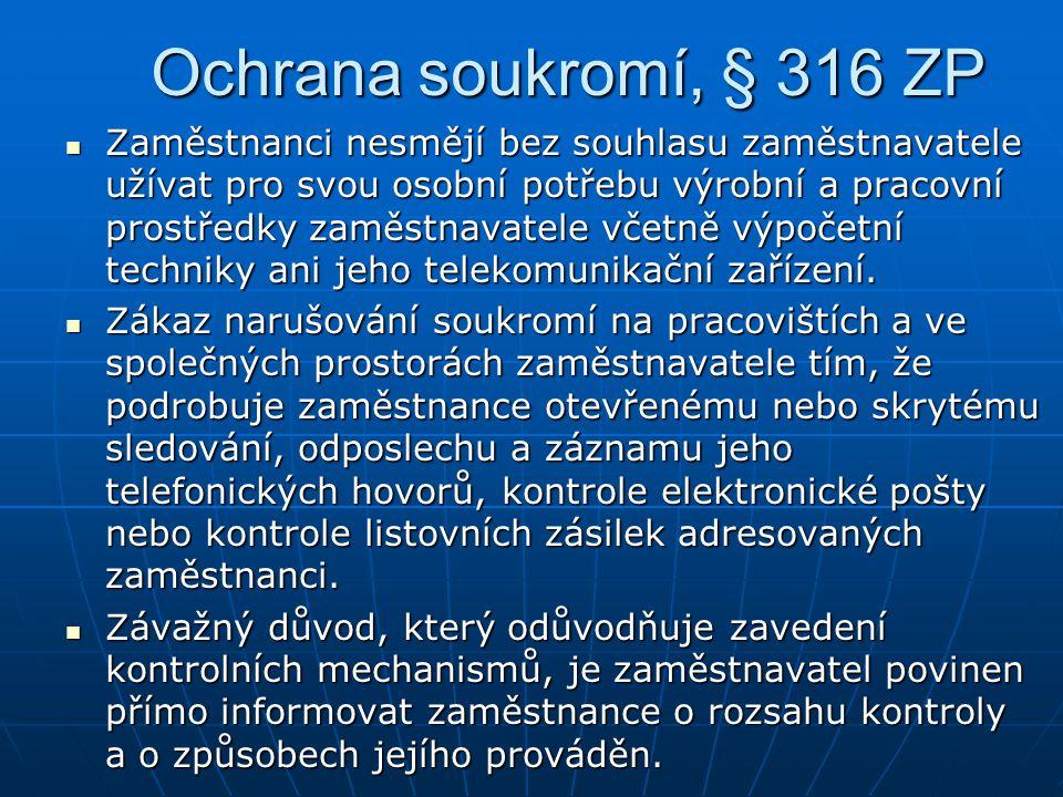 Ochrana soukromí, § 316 ZP Zaměstnanci nesmějí bez souhlasu zaměstnavatele užívat pro svou osobní potřebu výrobní a pracovní prostředky zaměstnavatele včetně výpočetní techniky ani jeho telekomunikační zařízení.