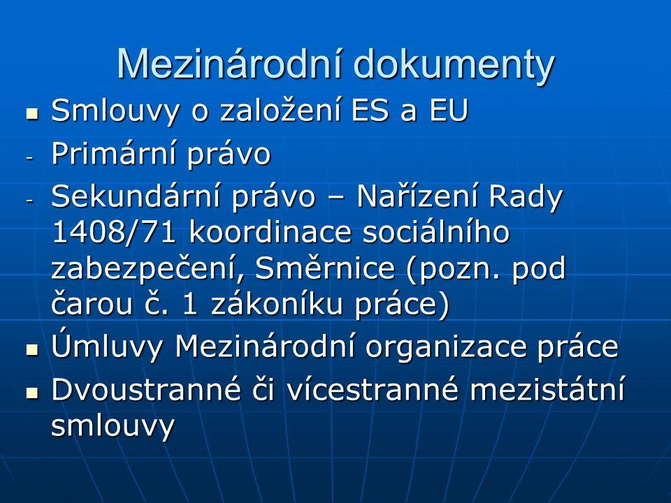 Mezinárodní dokumenty Smlouvy o založení ES a EU Smlouvy o založení ES a EU - Primární právo - Sekundární právo – Nařízení Rady 1408/71 koordinace sociálního zabezpečení, Směrnice (pozn.