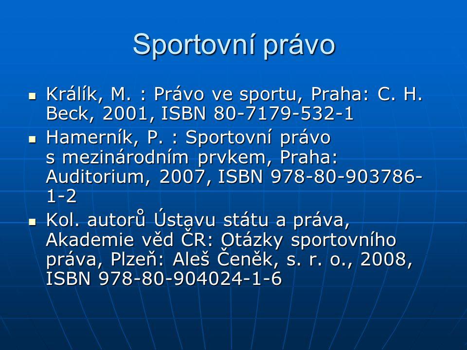 Sportovní právo Králík, M.: Právo ve sportu, Praha: C.