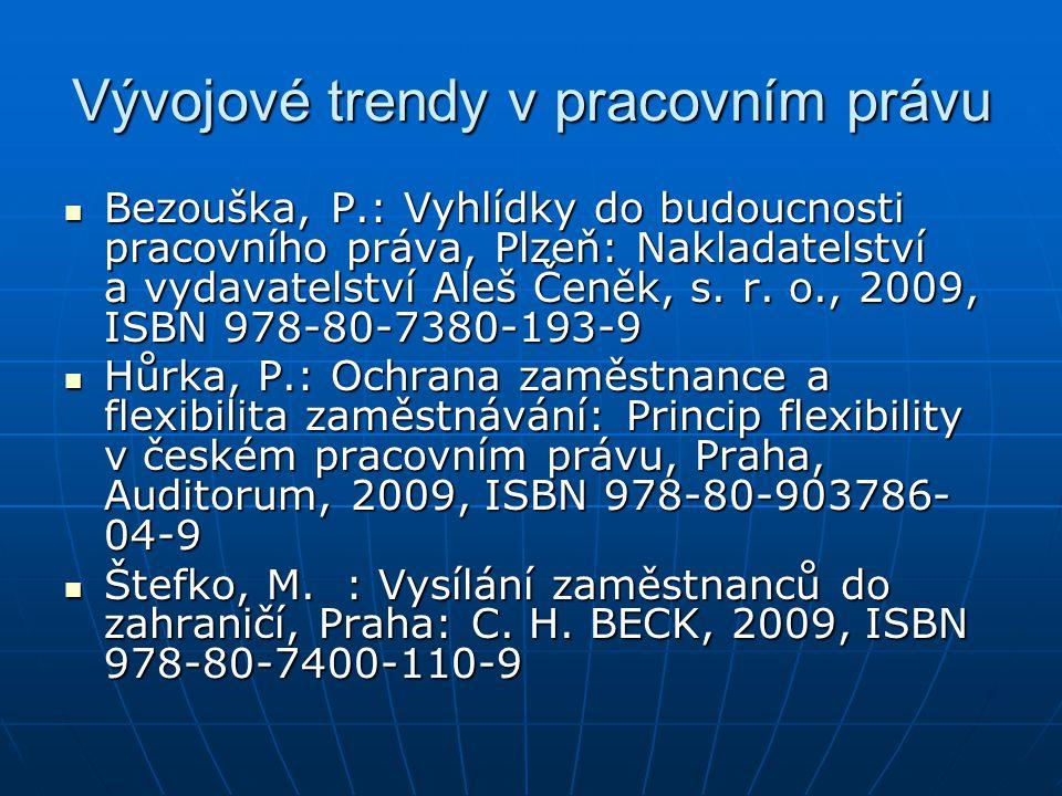 Vývojové trendy v pracovním právu Bezouška, P.: Vyhlídky do budoucnosti pracovního práva, Plzeň: Nakladatelství a vydavatelství Aleš Čeněk, s.