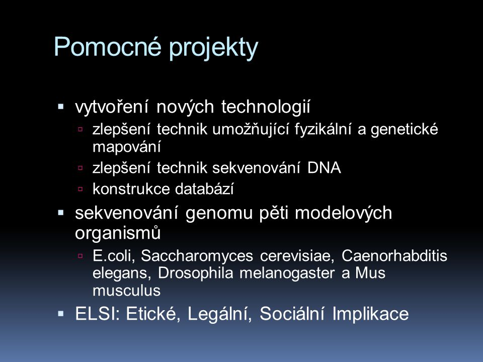 Pomocné projekty  vytvoření nových technologií  zlepšení technik umožňující fyzikální a genetické mapování  zlepšení technik sekvenování DNA  kons