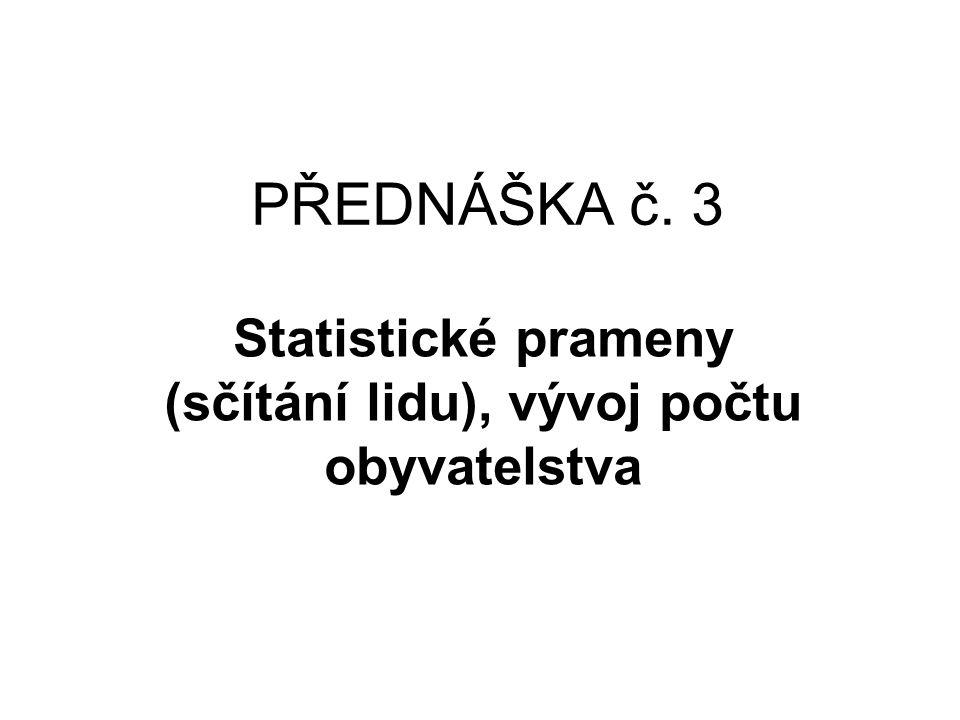 PŘEDNÁŠKA č. 3 Statistické prameny (sčítání lidu), vývoj počtu obyvatelstva