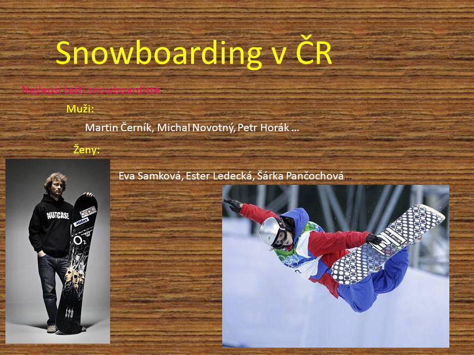 Snowboarding v ČR Nejlepší čeští snowboardisté: Martin Černík, Michal Novotný, Petr Horák … Muži: Ženy: Eva Samková, Ester Ledecká, Šárka Pančochová…