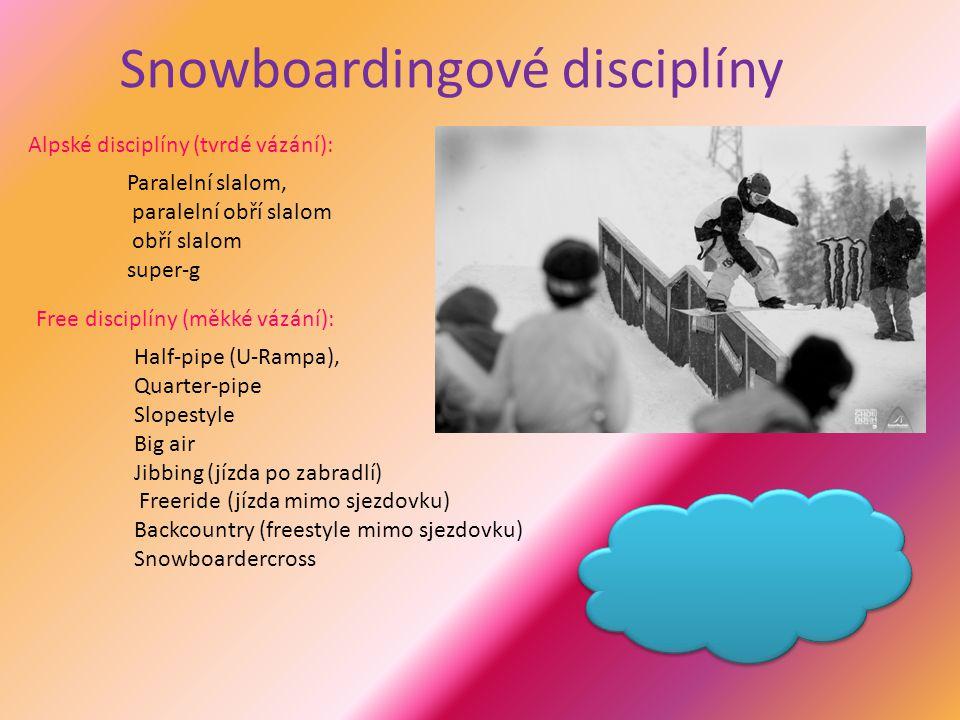 Snowboardingové disciplíny Alpské disciplíny (tvrdé vázání): Paralelní slalom, paralelní obří slalom obří slalom super-g Free disciplíny (měkké vázání