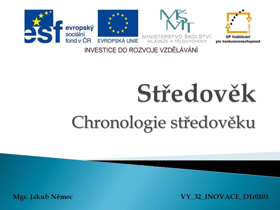 Chronologie středověku Mgr. Jakub NěmecVY_32_INOVACE_D1r0101