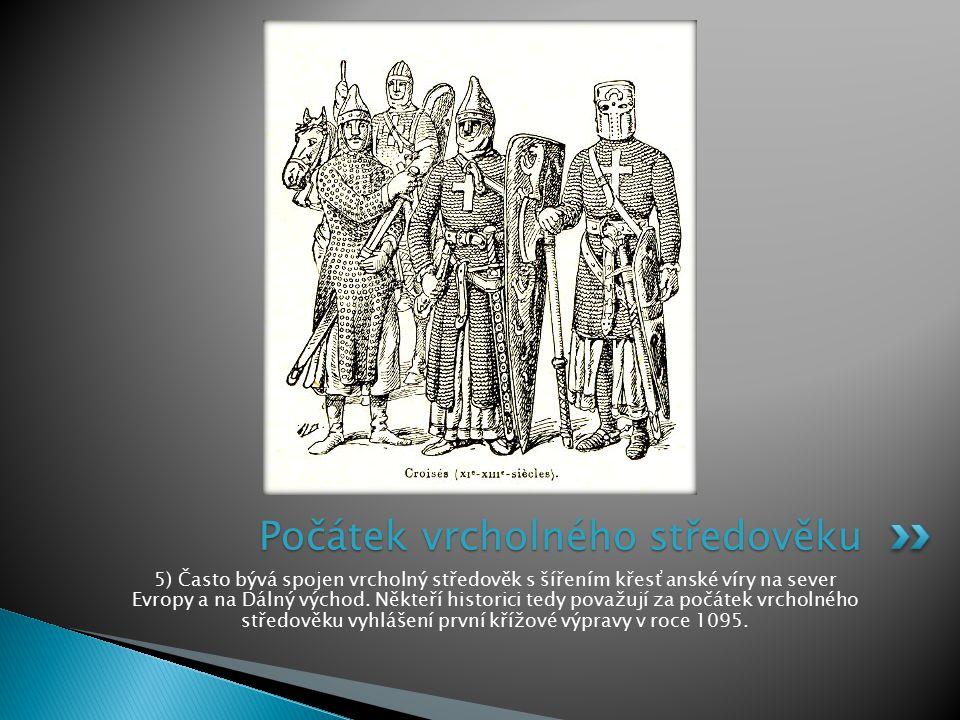 5) Často bývá spojen vrcholný středověk s šířením křesťanské víry na sever Evropy a na Dálný východ. Někteří historici tedy považují za počátek vrchol