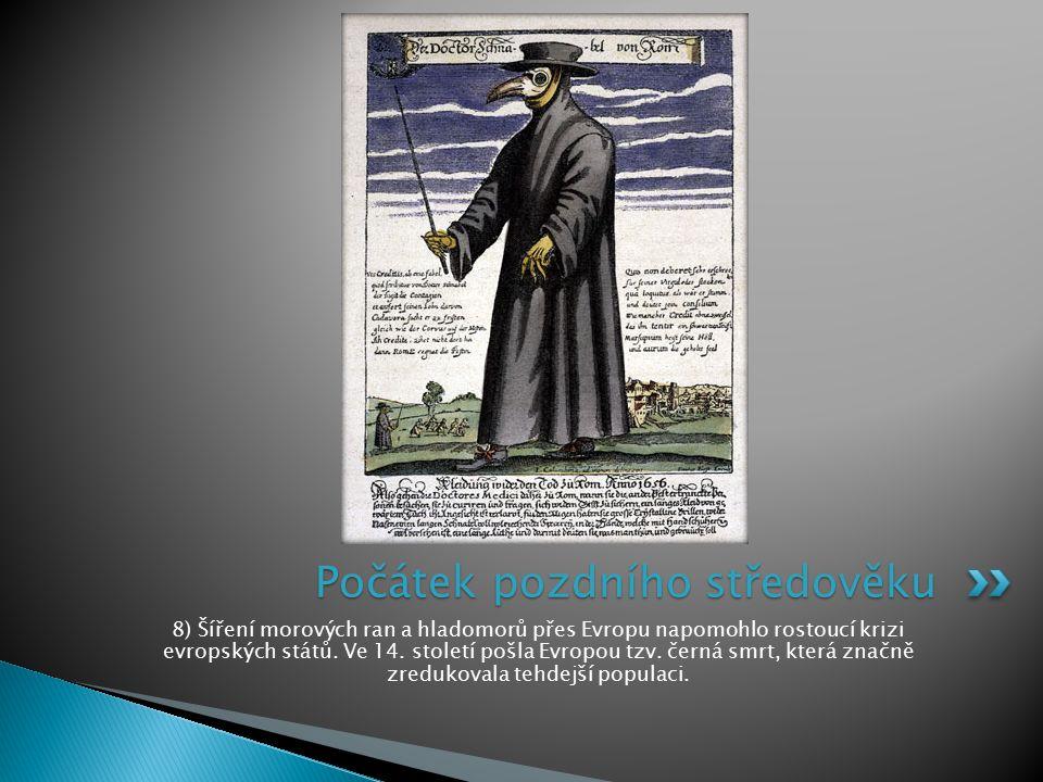 8) Šíření morových ran a hladomorů přes Evropu napomohlo rostoucí krizi evropských států. Ve 14. století pošla Evropou tzv. černá smrt, která značně z