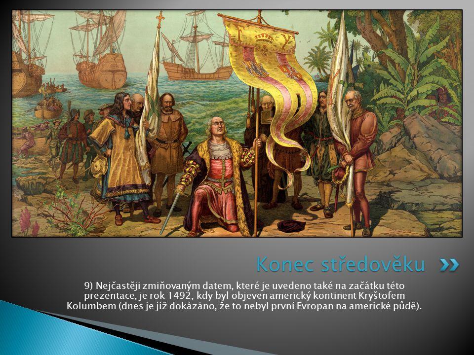 9) Nejčastěji zmiňovaným datem, které je uvedeno také na začátku této prezentace, je rok 1492, kdy byl objeven americký kontinent Kryštofem Kolumbem (