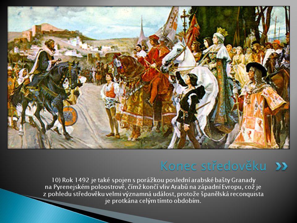 10) Rok 1492 je také spojen s porážkou poslední arabské bašty Granady na Pyrenejském poloostrově, čímž končí vliv Arabů na západní Evropu, což je z po