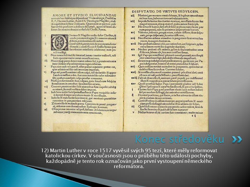 12) Martin Luther v roce 1517 vyvěsil svých 95 tezí, které měly reformovat katolickou církev. V současnosti jsou o průběhu této události pochyby, každ