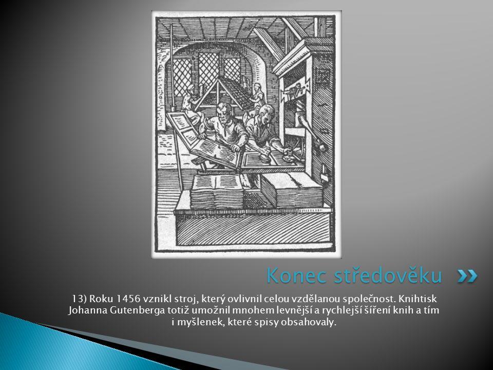 13) Roku 1456 vznikl stroj, který ovlivnil celou vzdělanou společnost. Knihtisk Johanna Gutenberga totiž umožnil mnohem levnější a rychlejší šíření kn