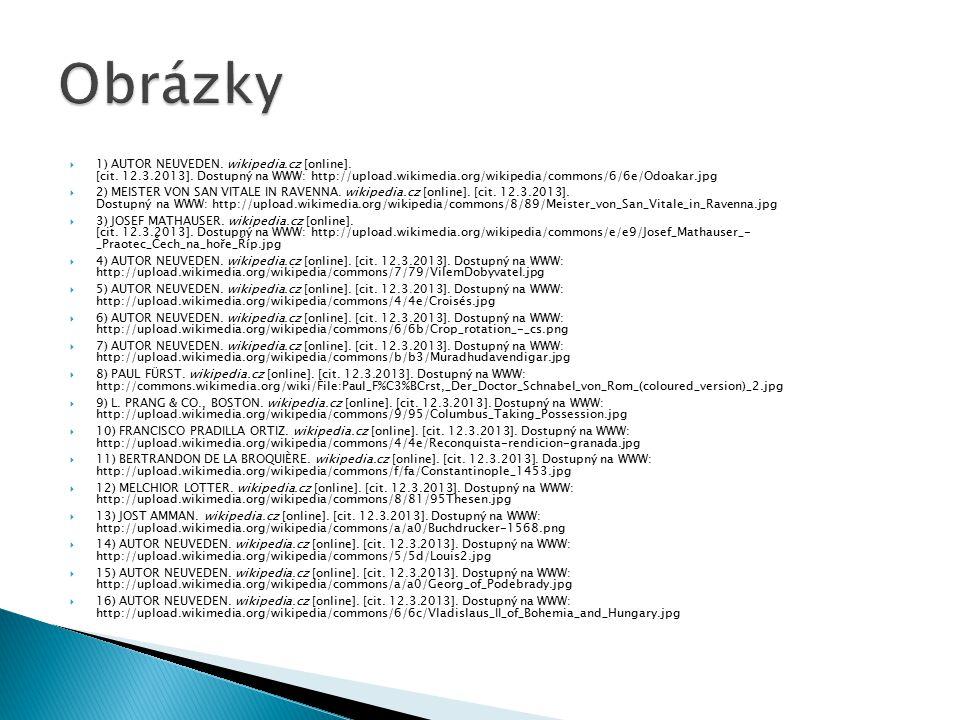  1) AUTOR NEUVEDEN. wikipedia.cz [online]. [cit. 12.3.2013]. Dostupný na WWW: http://upload.wikimedia.org/wikipedia/commons/6/6e/Odoakar.jpg  2) MEI