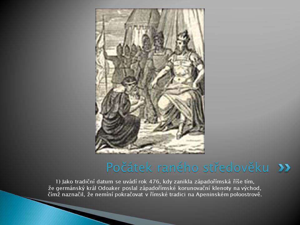 1) Jako tradiční datum se uvádí rok 476, kdy zanikla západořímská říše tím, že germánský král Odoaker poslal západořímské korunovační klenoty na výcho