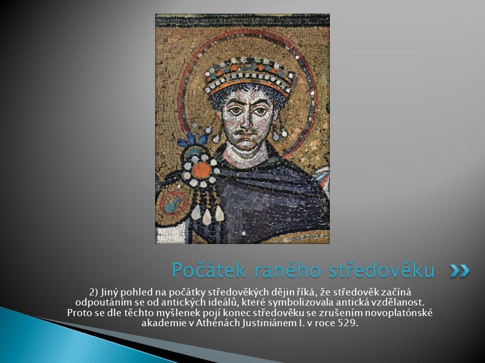 2) Jiný pohled na počátky středověkých dějin říká, že středověk začíná odpoutáním se od antických ideálů, které symbolizovala antická vzdělanost. Prot