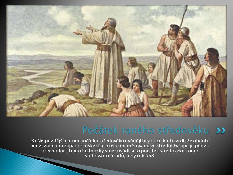 3) Nejpozdější datum počátku středověku uvádějí historici, kteří tvrdí, že období mezi zánikem západořímské říše a usazením Slovanů ve střední Evropě