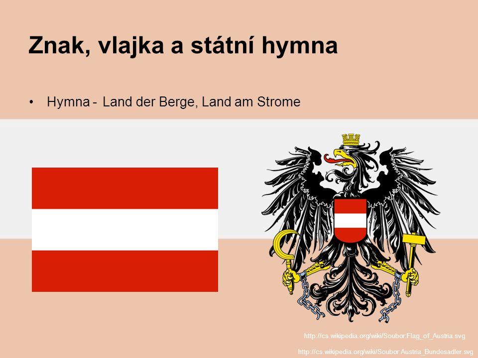 Znak, vlajka a státní hymna Hymna - Land der Berge, Land am Strome http://cs.wikipedia.org/wiki/Soubor:Flag_of_Austria.svg http://cs.wikipedia.org/wik