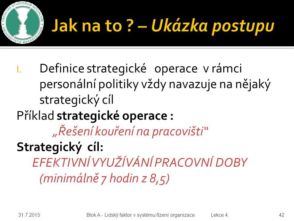 """I. Definice strategické operace v rámci personální politiky vždy navazuje na nějaký strategický cíl Příklad strategické operace : """"Řešení kouření na p"""