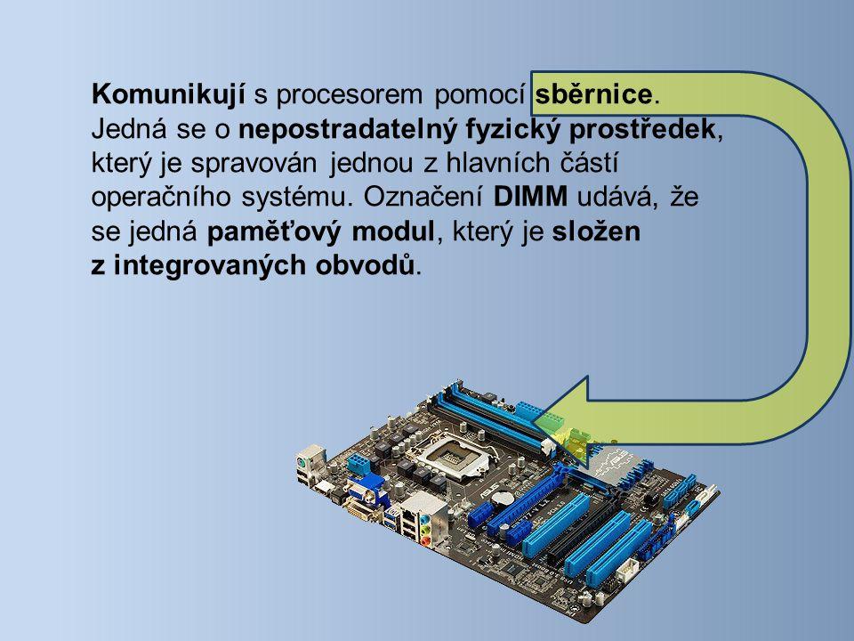 Komunikují s procesorem pomocí sběrnice.