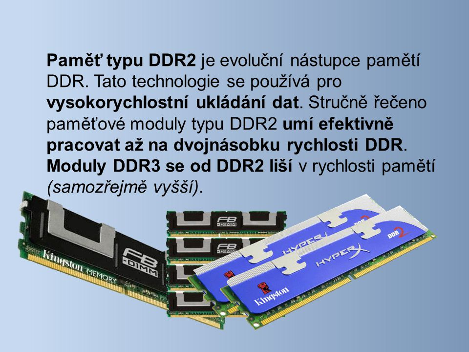 Paměť typu DDR2 je evoluční nástupce pamětí DDR.