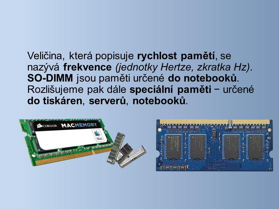 Veličina, která popisuje rychlost pamětí, se nazývá frekvence (jednotky Hertze, zkratka Hz).