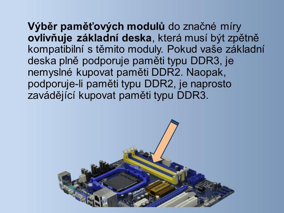 Výběr paměťových modulů do značné míry ovlivňuje základní deska, která musí být zpětně kompatibilní s těmito moduly.