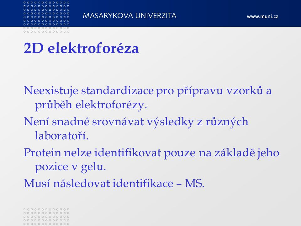 2D elektroforéza Neexistuje standardizace pro přípravu vzorků a průběh elektroforézy.