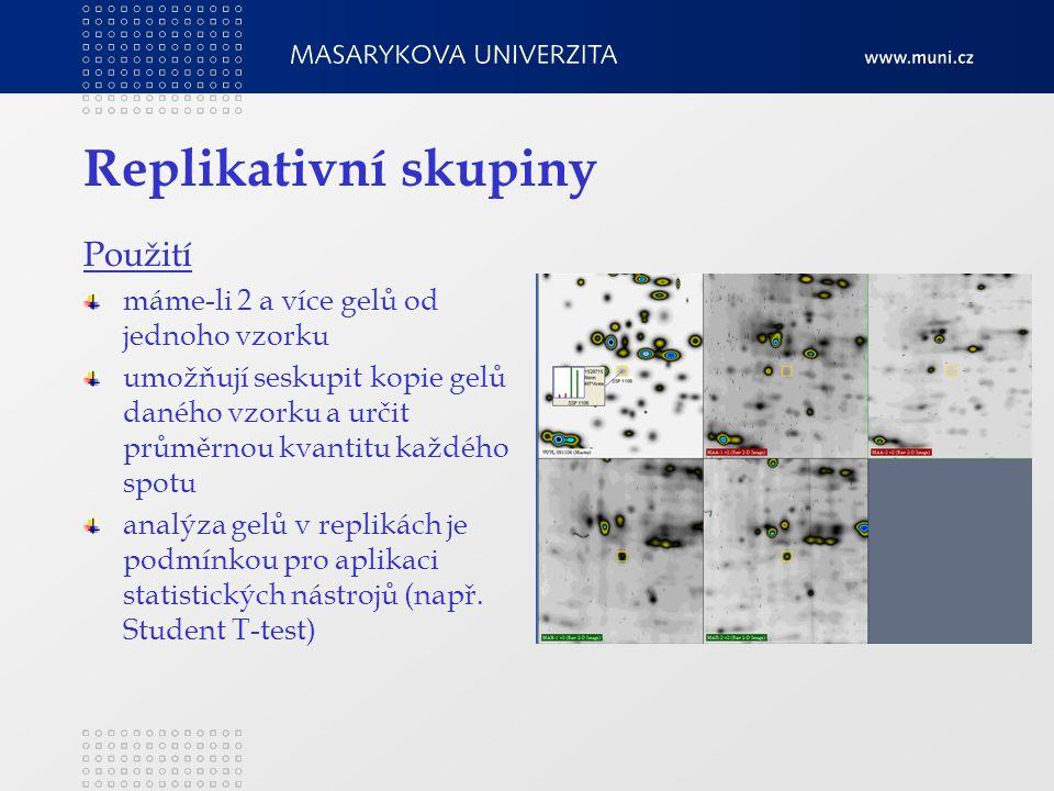 Replikativní skupiny Použití máme-li 2 a více gelů od jednoho vzorku umožňují seskupit kopie gelů daného vzorku a určit průměrnou kvantitu každého spotu analýza gelů v replikách je podmínkou pro aplikaci statistických nástrojů (např.