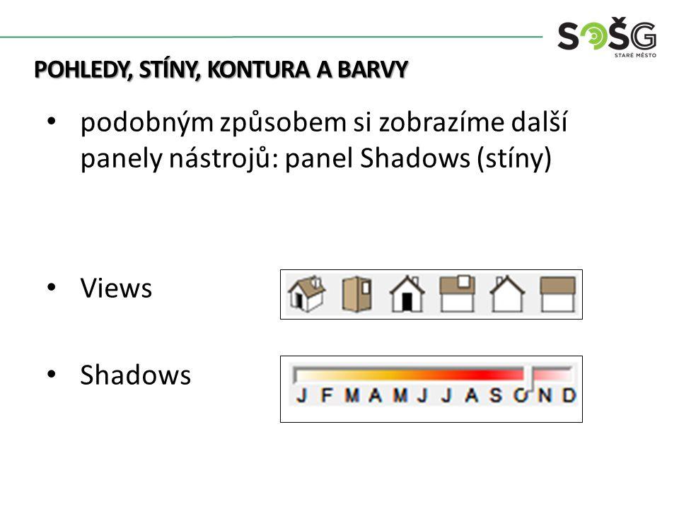 POHLEDY, STÍNY, KONTURA A BARVY podobným způsobem si zobrazíme další panely nástrojů: panel Shadows (stíny) Views Shadows