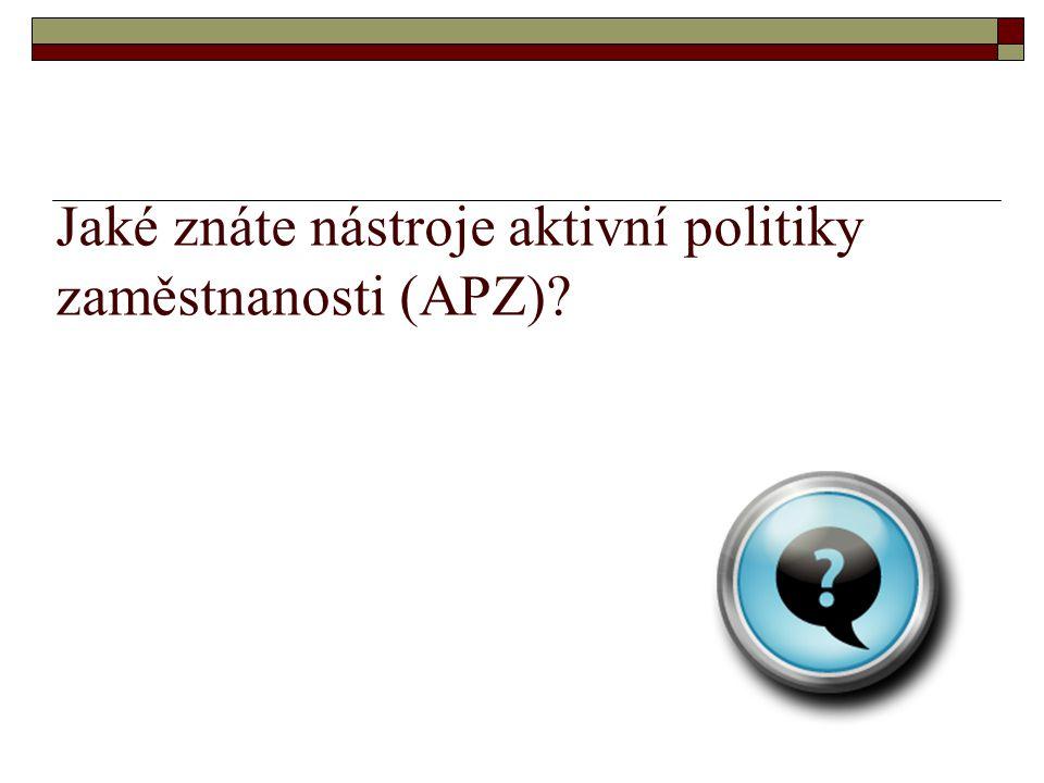 Jaké znáte nástroje aktivní politiky zaměstnanosti (APZ)