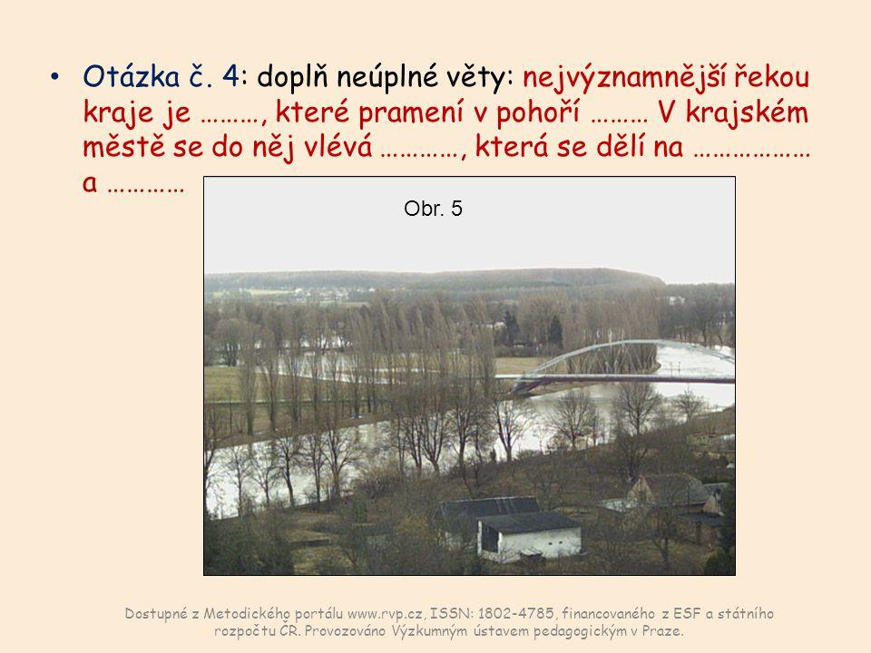 Otázka č. 4: doplň neúplné věty: nejvýznamnější řekou kraje je ………, které pramení v pohoří ……… V krajském městě se do něj vlévá …………, která se dělí na