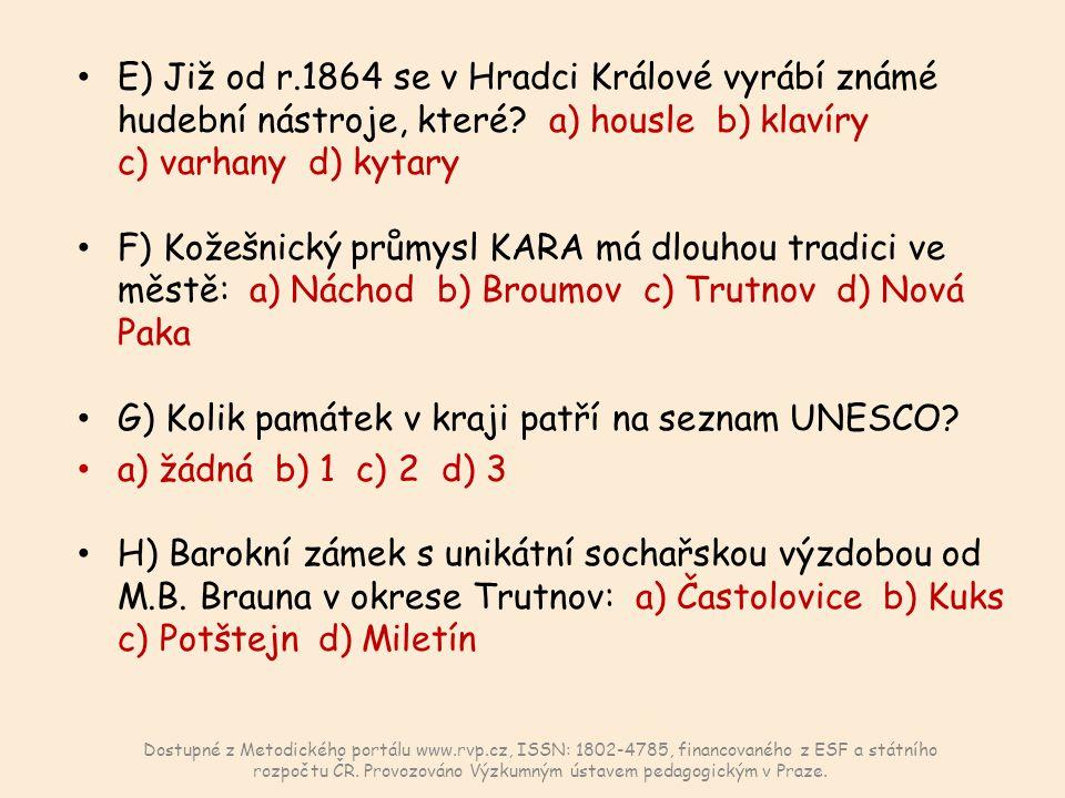 E) Již od r.1864 se v Hradci Králové vyrábí známé hudební nástroje, které? a) housle b) klavíry c) varhany d) kytary F) Kožešnický průmysl KARA má dlo