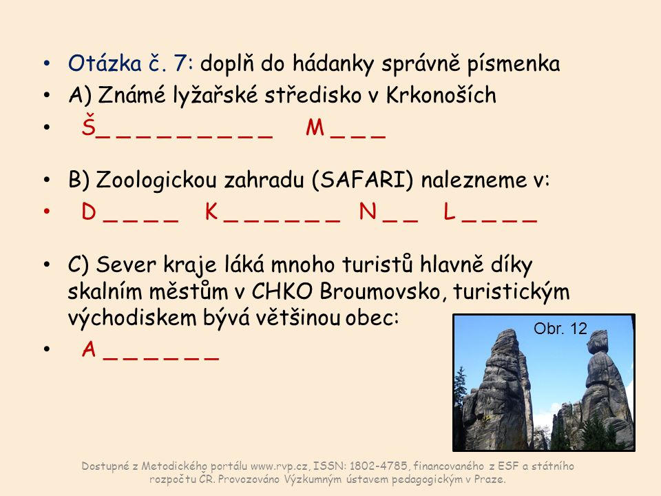 Otázka č. 7: doplň do hádanky správně písmenka A) Známé lyžařské středisko v Krkonoších Š_ _ _ _ _ _ _ _ _ M _ _ _ B) Zoologickou zahradu (SAFARI) nal